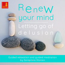 Renew your mind – Letting go of delusion