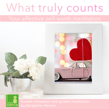What truly counts – Your effective self-worth meditation